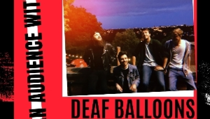 An Audience w/ Deaf Balloons / OSCA & more