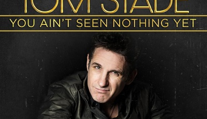 Tom Stade - You Ain't Seen Nothing Yet