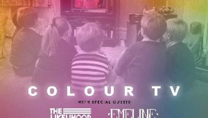 COLOUR TV + THE LIKELIHOOD + EMELINE